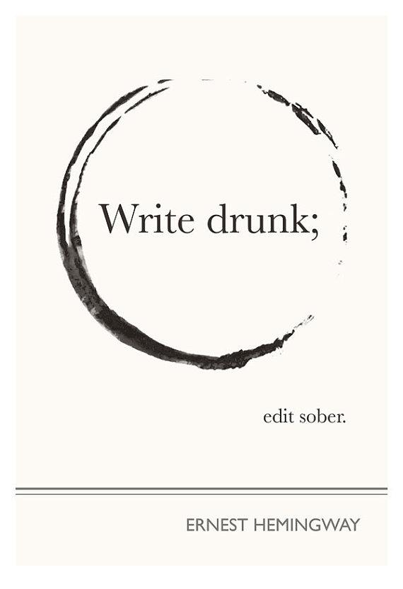 Write drunk, edit sober, revise… tipsy?